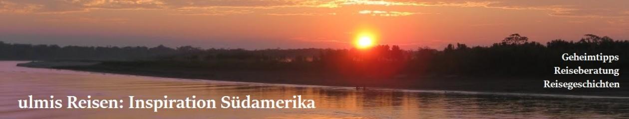 Südamerika individuell entdecken: Geheimtipps, Reiseberatung, Reisegeschichten